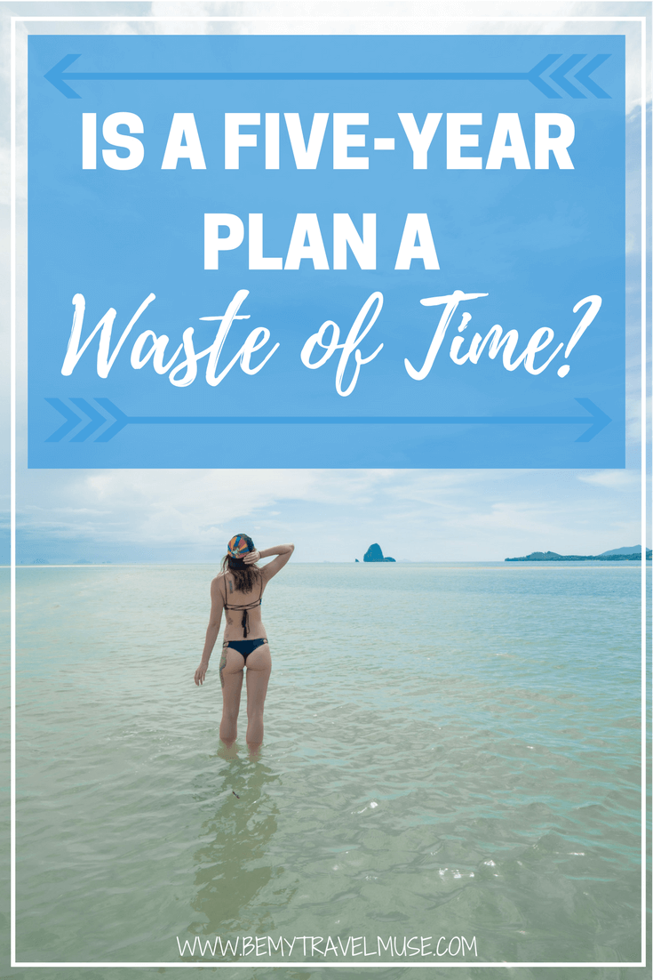 Is having a 5-year plan a waste of time? Should we always plan ahead, or leave room for serendipity? Be My Travel Muse | Personal Reflections | travel stories | solo female travel