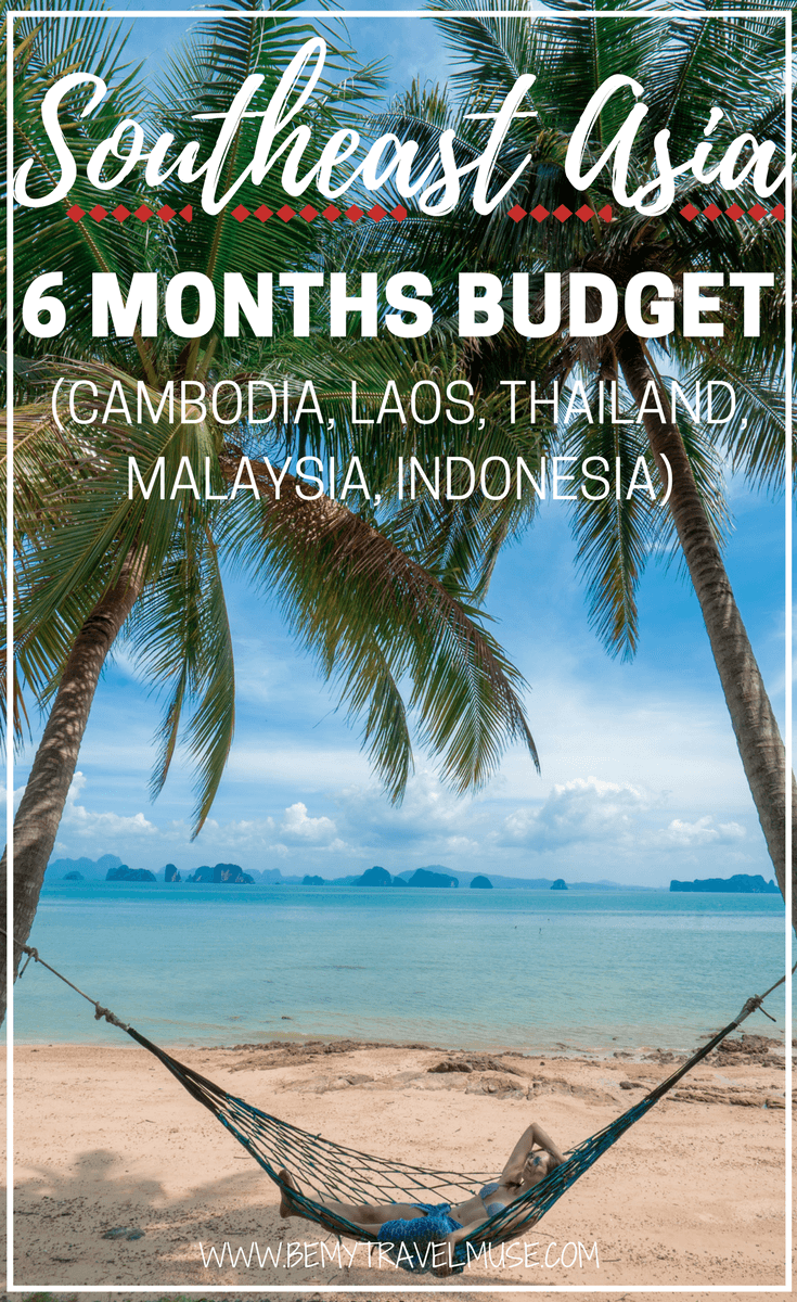 What does it cost to travel in Southeast Asia for six months? Here's a realistic breakdown to help you plan your budget for your Southeast Asia trip | backpacking southeast asia tips | Thailand | Cambodia | Vietnam | Malaysia | Indonesia | southeast asia budget breakdown | Be My Travel Muse