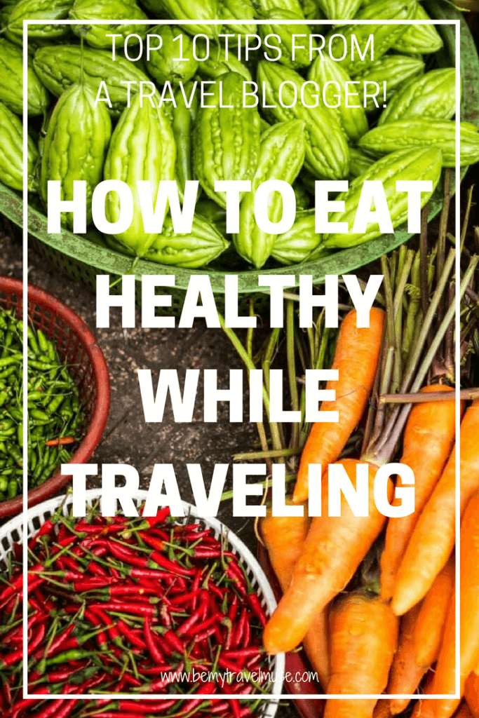 My best tips on how to eat healthy while traveling | Eat Healthy Travel tips | travel health tips | health tips for travelers | solo travel tips | Be My Travel Muse