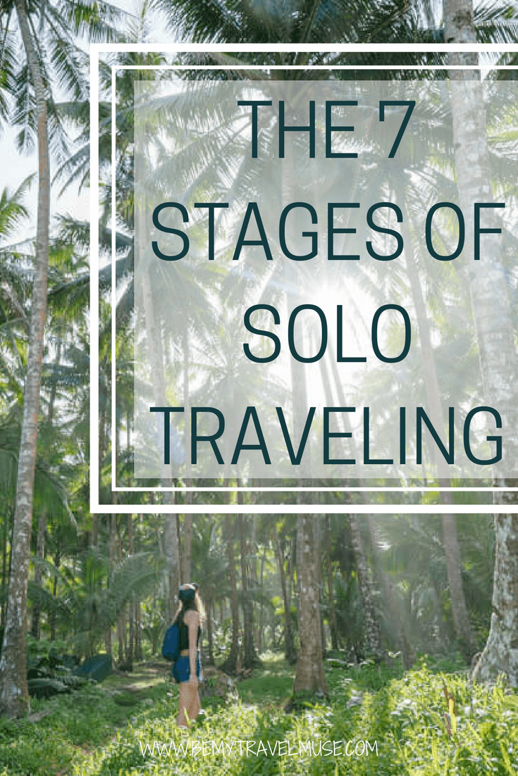 The 7 stages all solo travelers go through, from being a fish out of water, to finding a tribe, saying goodbye, and starting all over again. Do you go through the same stages when solo traveling? Be My Travel Muse | Solo Female Travel
