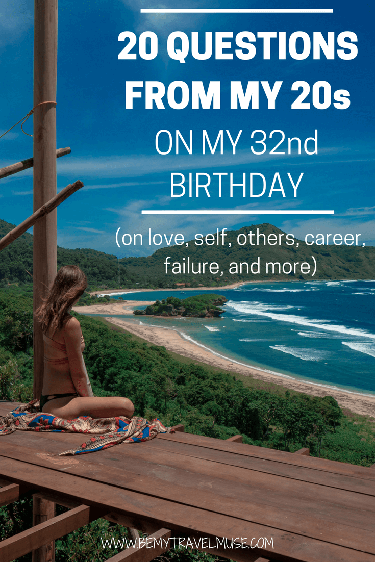 Here are the 20 questions I had from my 20s, answered on my 32nd birthday. If I have learned anything in my 30s, it is that I don't know anything, except for these 20 things | Solo Female Travel | Be My Travel Muse