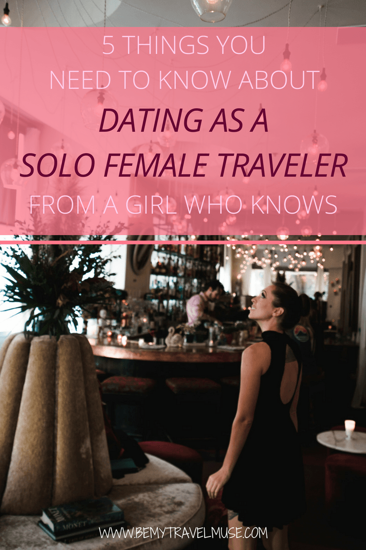 5 important things you need to know about dating as a solo female traveler, from a girl who knows. If you are traveling alone long term and wondering how it's like to date while traveling, read this post! #SoloFemaleTravel