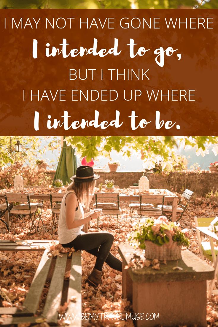 I may not have gone where I intended to go, but I think I have ended up where I intended to be #TravelQuotes #RoadTripQuotes