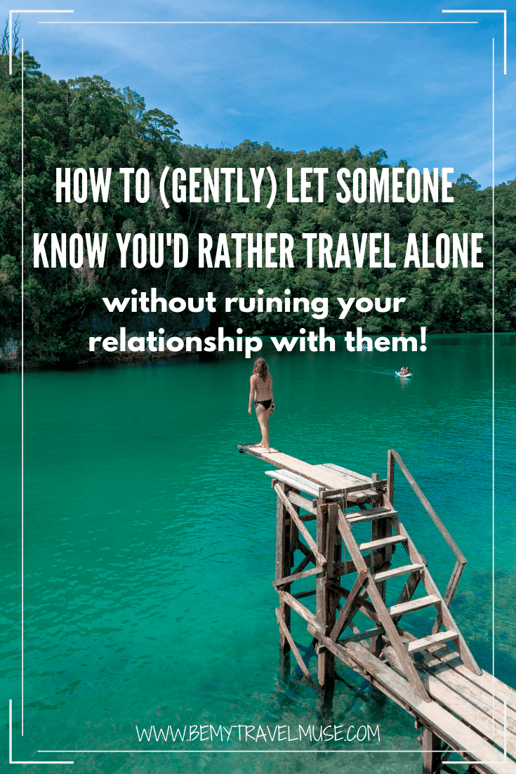 How to say no to someone who wants to join you on your solo trips? Here are my best tips on how to (gently) let someone know you'd rather travel alone without hurting their feelings or ruining your relationship with them, whether it's a spouse, family, or friend!