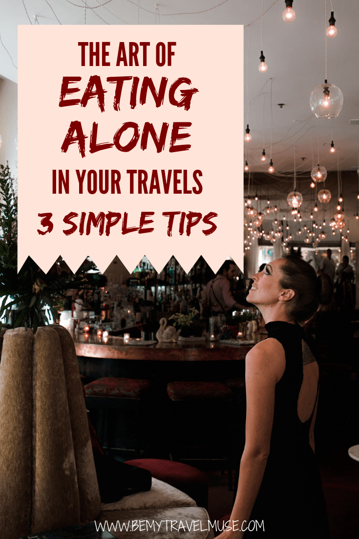 As a solo traveler, you . might not be able to find company for a meal all the time, and eating by yourself can be a dreadful thing to do! With 3 simple steps, you can turn eating alone in your travels into a joyful experience. This is especially helpful to solo female travelers.